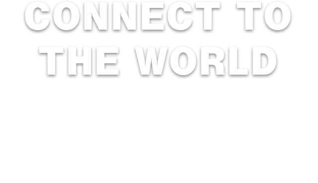 CONNECT TO THE WORLD 伝統と革新の融合で、日本と世界をつなぐ